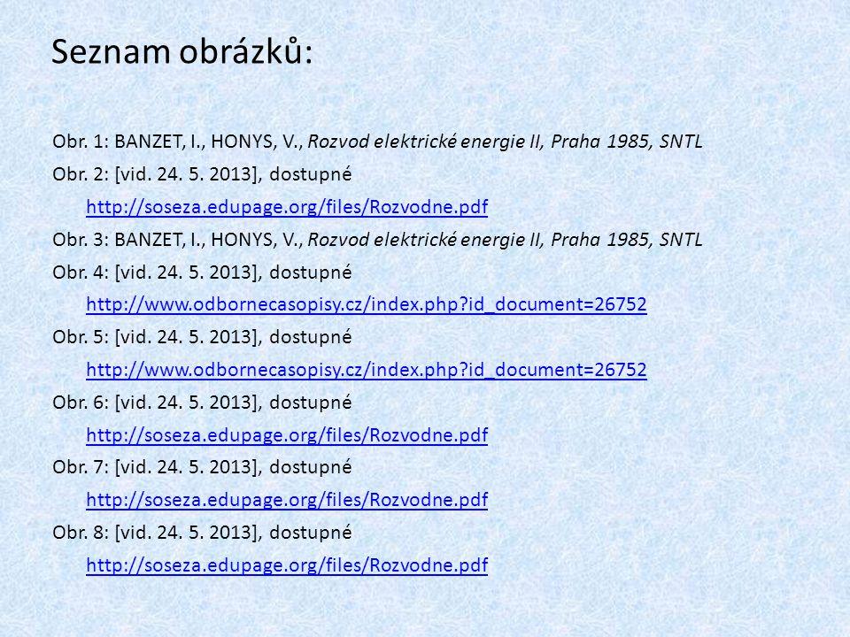 Seznam obrázků: Obr. 1: BANZET, I., HONYS, V., Rozvod elektrické energie II, Praha 1985, SNTL. Obr. 2: [vid. 24. 5. 2013], dostupné.